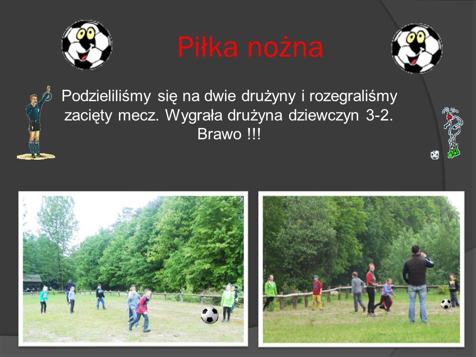 Piłka nożna Podzieliliśmy się na dwie drużyny i rozegraliśmy zacięty mecz.