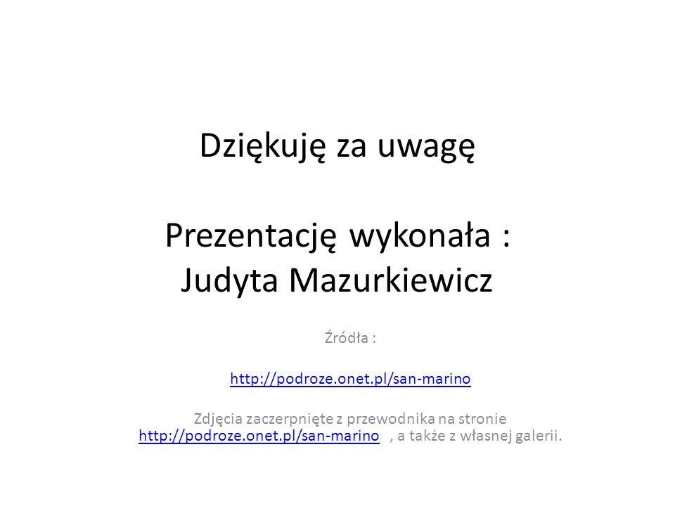 Dziękuję za uwagę Prezentację wykonała : Judyta Mazurkiewicz Źródła : http://podroze.onet.pl/san-marino Zdjęcia zaczerpnięte z przewodnika na stronie