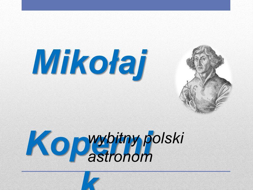 Mikołaj Koperni k Koperni k wybitny polski astronom