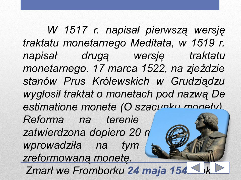 W 1517 r. napisał pierwszą wersję traktatu monetarnego Meditata, w 1519 r. napisał drugą wersję traktatu monetarnego. 17 marca 1522, na zjeździe stanó