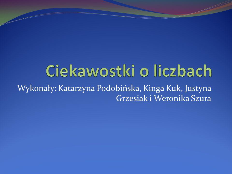 Wykonały: Katarzyna Podobińska, Kinga Kuk, Justyna Grzesiak i Weronika Szura