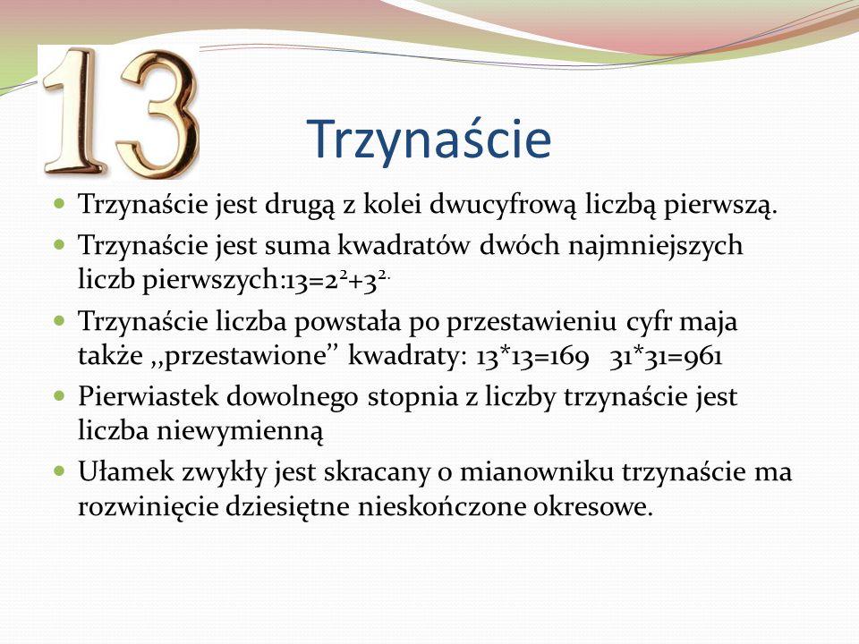 Trzynaście Trzynaście jest drugą z kolei dwucyfrową liczbą pierwszą. Trzynaście jest suma kwadratów dwóch najmniejszych liczb pierwszych:13=2 2 +3 2.