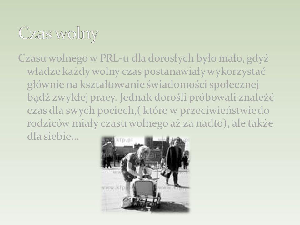 Czasu wolnego w PRL-u dla dorosłych było mało, gdyż władze każdy wolny czas postanawiały wykorzystać głównie na kształtowanie świadomości społecznej bądź zwykłej pracy.