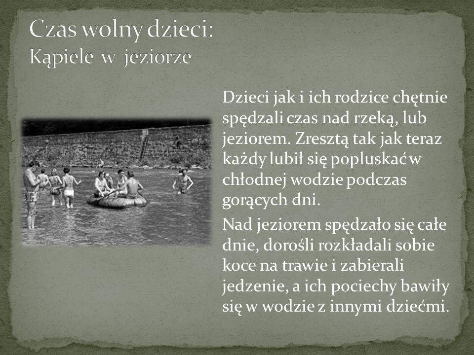 Dzieci jak i ich rodzice chętnie spędzali czas nad rzeką, lub jeziorem.