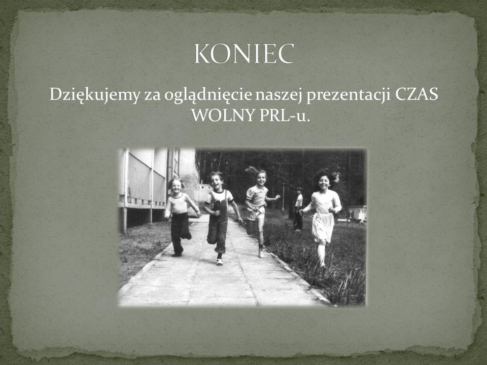 Dziękujemy za oglądnięcie naszej prezentacji CZAS WOLNY PRL-u.