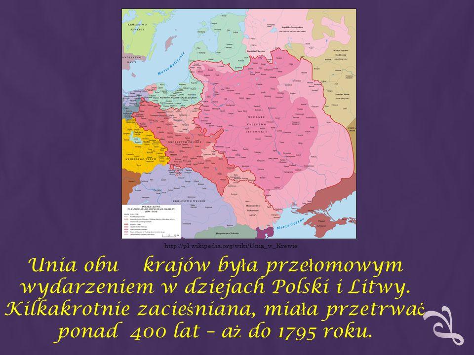Unia obu krajów by ł a prze ł omowym wydarzeniem w dziejach Polski i Litwy. Kilkakrotnie zacie ś niana, mia ł a przetrwa ć ponad 400 lat – a ż do 1795