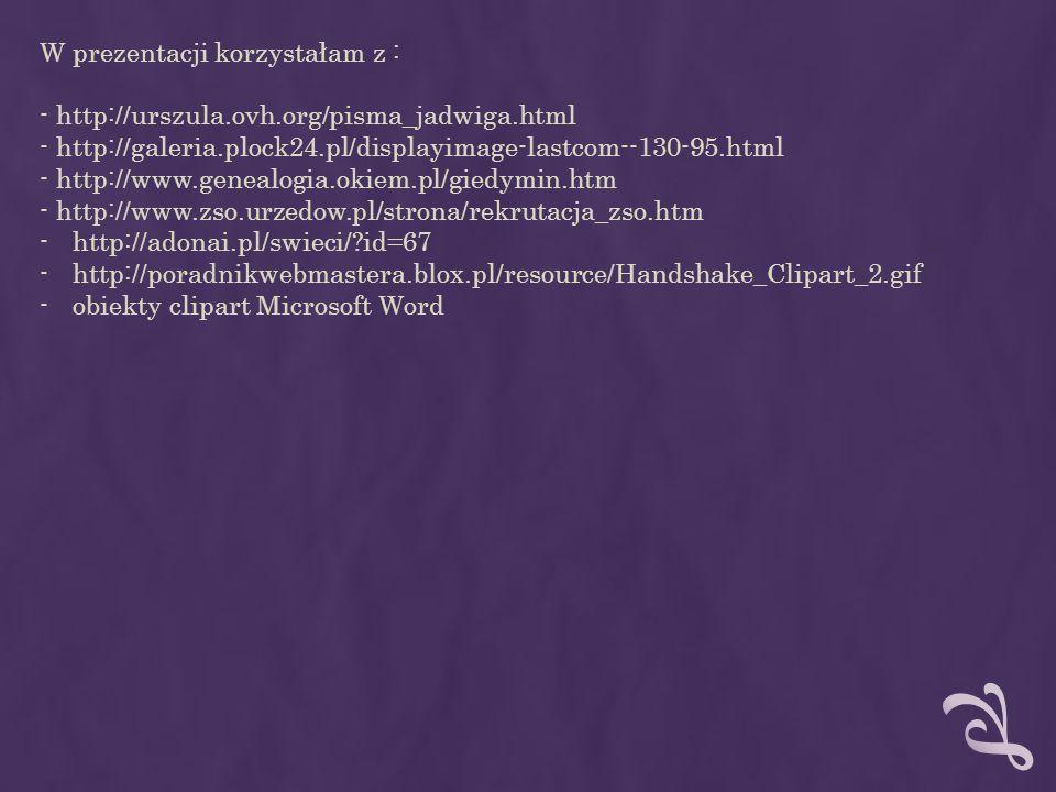W prezentacji korzystałam z : - http://urszula.ovh.org/pisma_jadwiga.html - http://galeria.plock24.pl/displayimage-lastcom--130-95.html - http://www.g