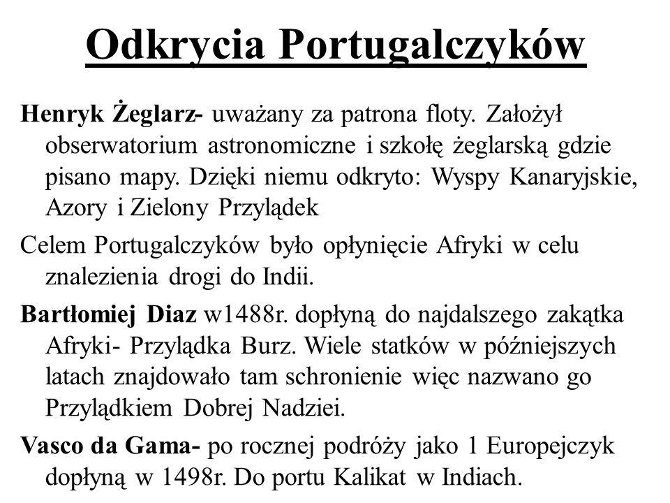 Odkrycia Portugalczyków Henryk Żeglarz- uważany za patrona floty. Założył obserwatorium astronomiczne i szkołę żeglarską gdzie pisano mapy. Dzięki nie