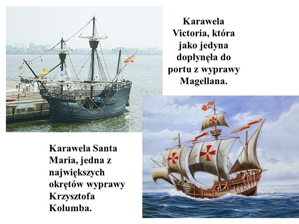 Karawela Victoria, która jako jedyna dopłynęła do portu z wyprawy Magellana. Karawela Santa Maria, jedna z największych okrętów wyprawy Krzysztofa Kol