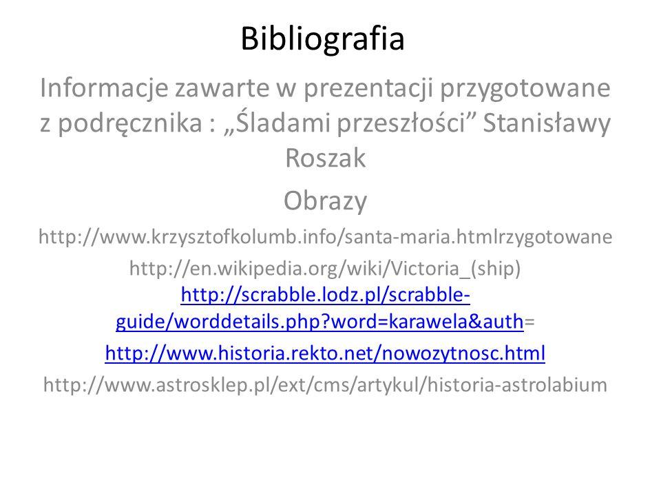 Bibliografia Informacje zawarte w prezentacji przygotowane z podręcznika : Śladami przeszłości Stanisławy Roszak Obrazy http://www.krzysztofkolumb.inf