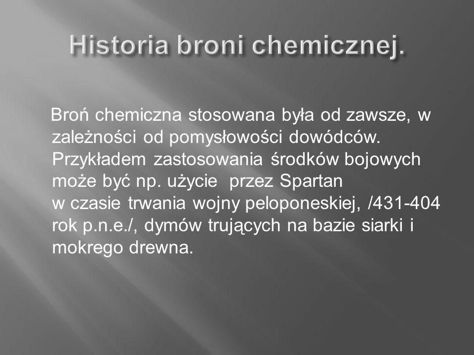 Broń chemiczna stosowana była od zawsze, w zależności od pomysłowości dowódców. Przykładem zastosowania środków bojowych może być np. użycie przez Spa