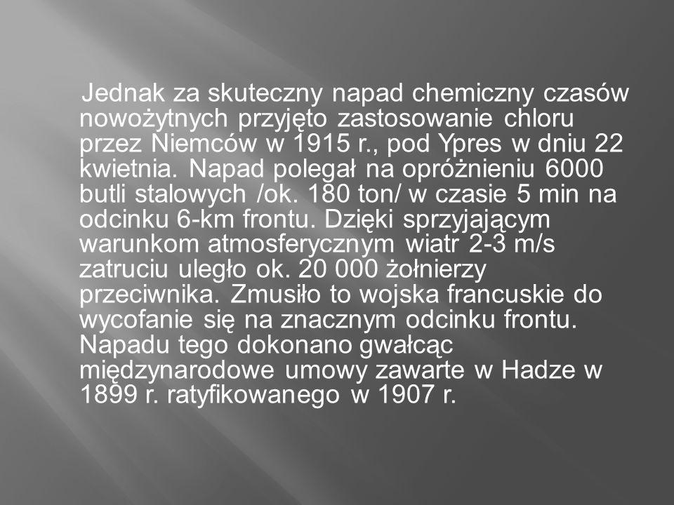 Jednak za skuteczny napad chemiczny czasów nowożytnych przyjęto zastosowanie chloru przez Niemców w 1915 r., pod Ypres w dniu 22 kwietnia. Napad poleg