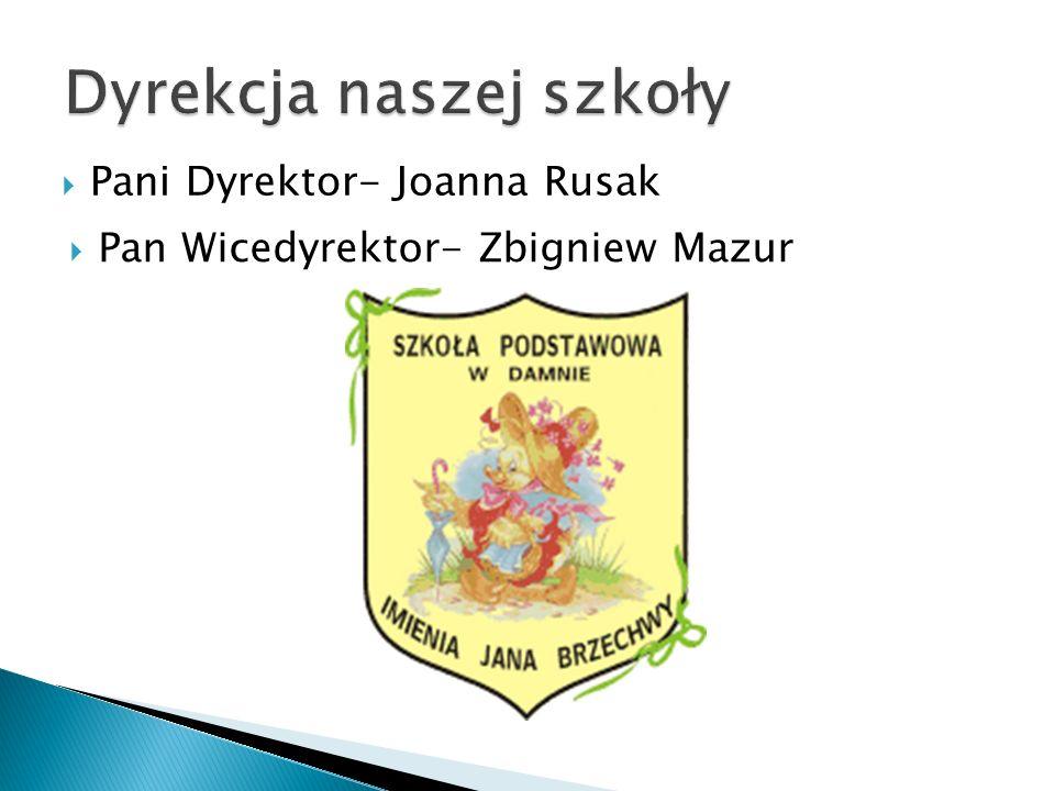 Pani Dyrektor- Joanna Rusak Pan Wicedyrektor- Zbigniew Mazur
