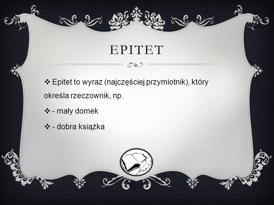 EPITET Epitet to wyraz (najczęściej przymiotnik), który określa rzeczownik, np.