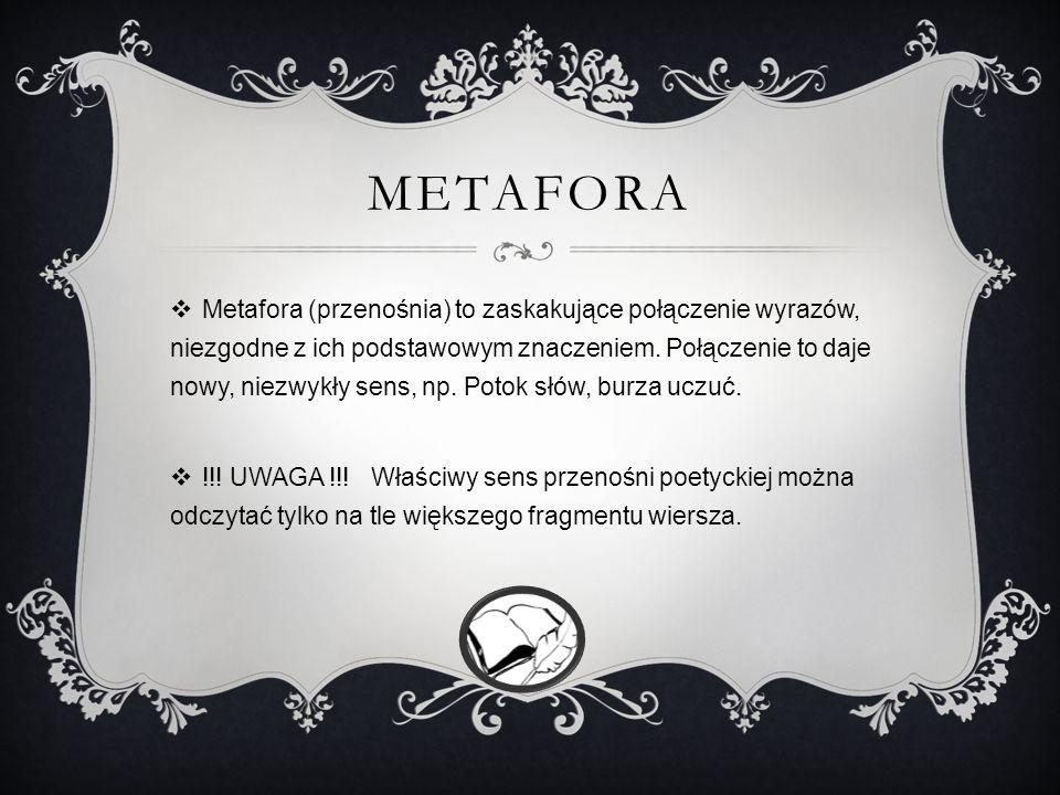 METAFORA Metafora (przenośnia) to zaskakujące połączenie wyrazów, niezgodne z ich podstawowym znaczeniem.
