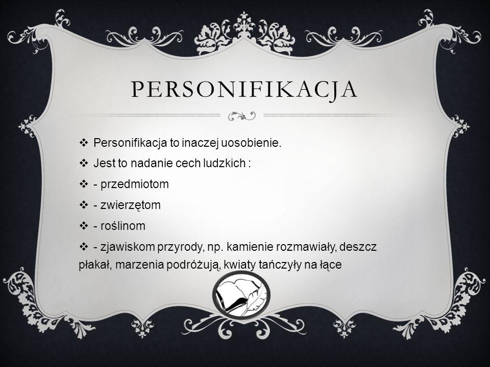 PERSONIFIKACJA Personifikacja to inaczej uosobienie.