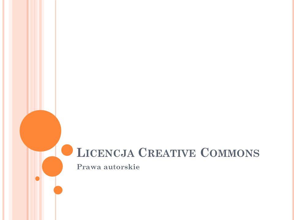 L ICENCJA C REATIVE C OMMONS zestaw licencji, na mocy których można udostępniać utwory objęte prawami autorskimi.