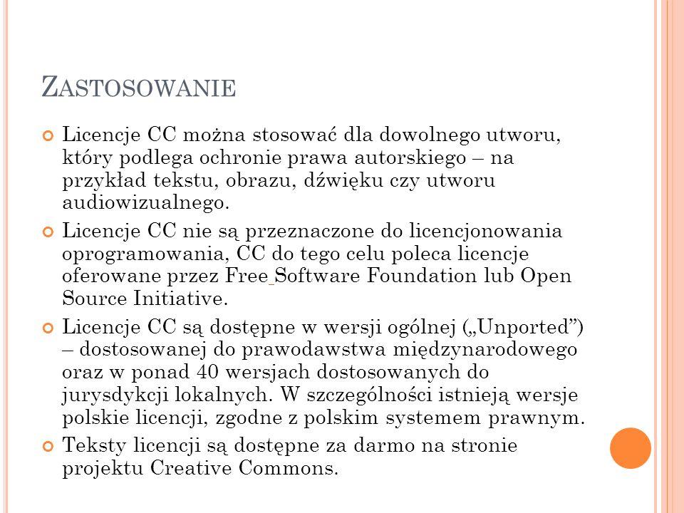 Z ASTOSOWANIE Licencje CC można stosować dla dowolnego utworu, który podlega ochronie prawa autorskiego – na przykład tekstu, obrazu, dźwięku czy utwo