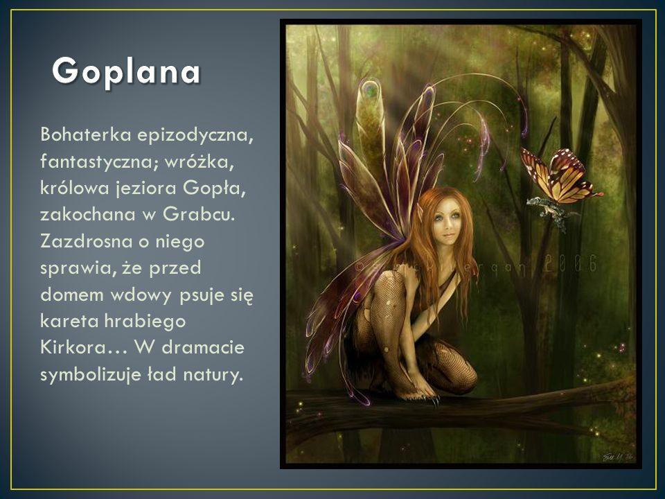 Bohaterka epizodyczna, fantastyczna; wróżka, królowa jeziora Gopła, zakochana w Grabcu. Zazdrosna o niego sprawia, że przed domem wdowy psuje się kare