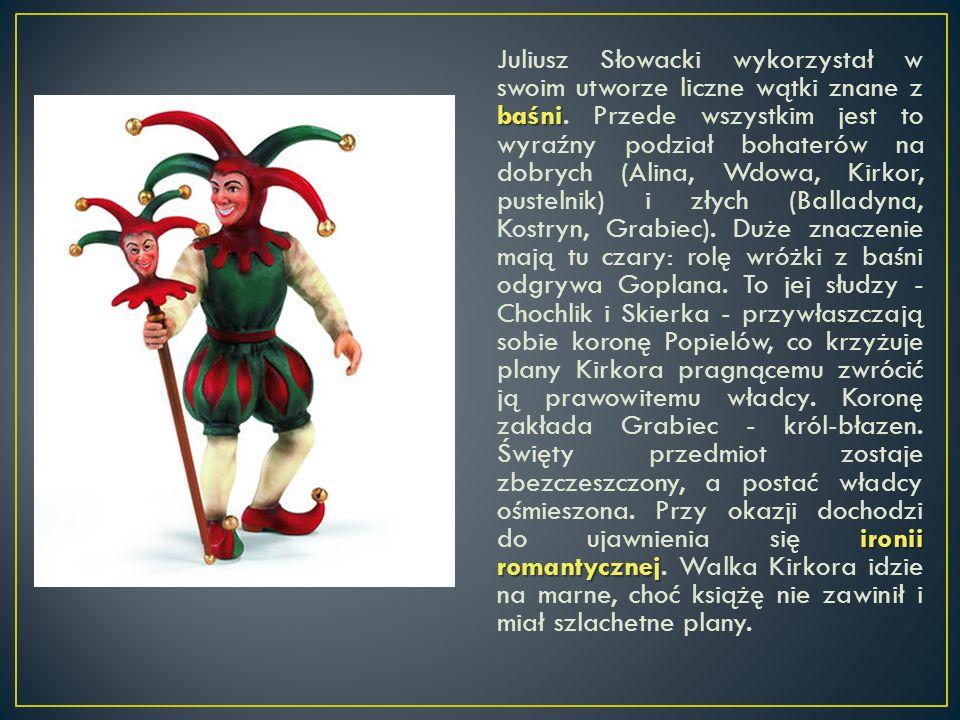 baśni ironii romantycznej Juliusz Słowacki wykorzystał w swoim utworze liczne wątki znane z baśni. Przede wszystkim jest to wyraźny podział bohaterów