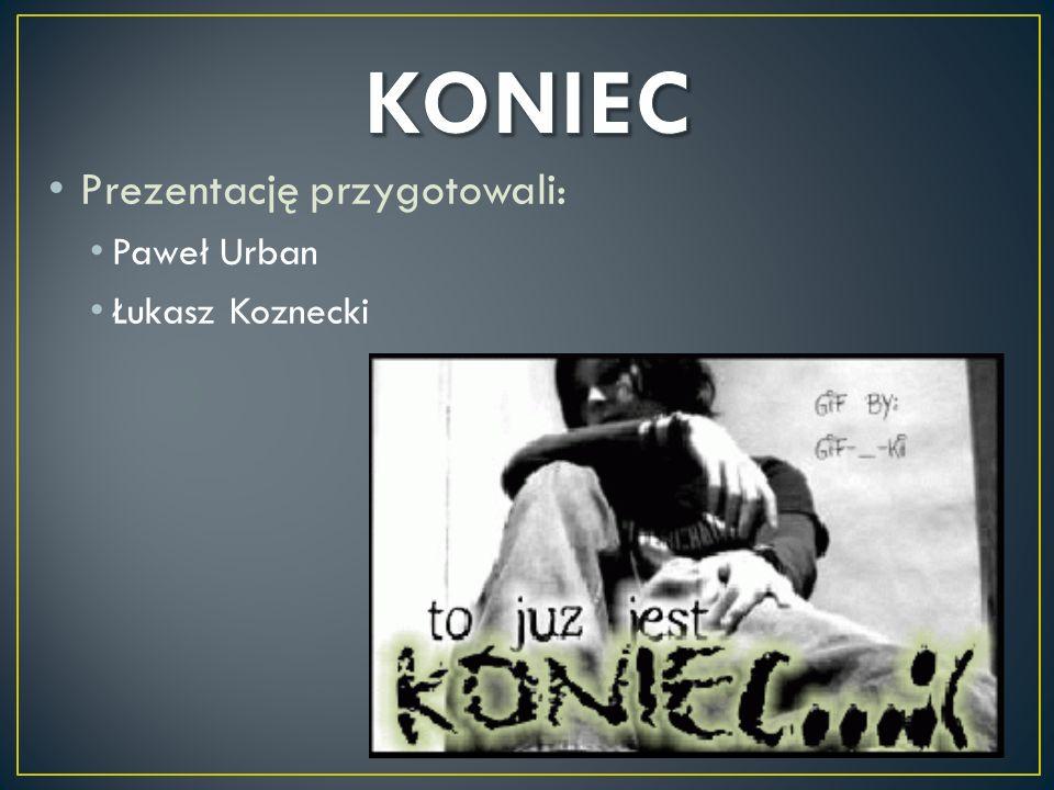 Prezentację przygotowali: Paweł Urban Łukasz Koznecki