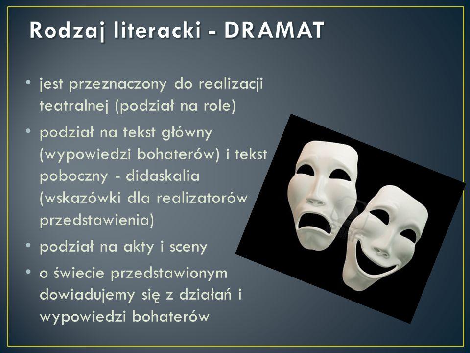 jest przeznaczony do realizacji teatralnej (podział na role) podział na tekst główny (wypowiedzi bohaterów) i tekst poboczny - didaskalia (wskazówki d