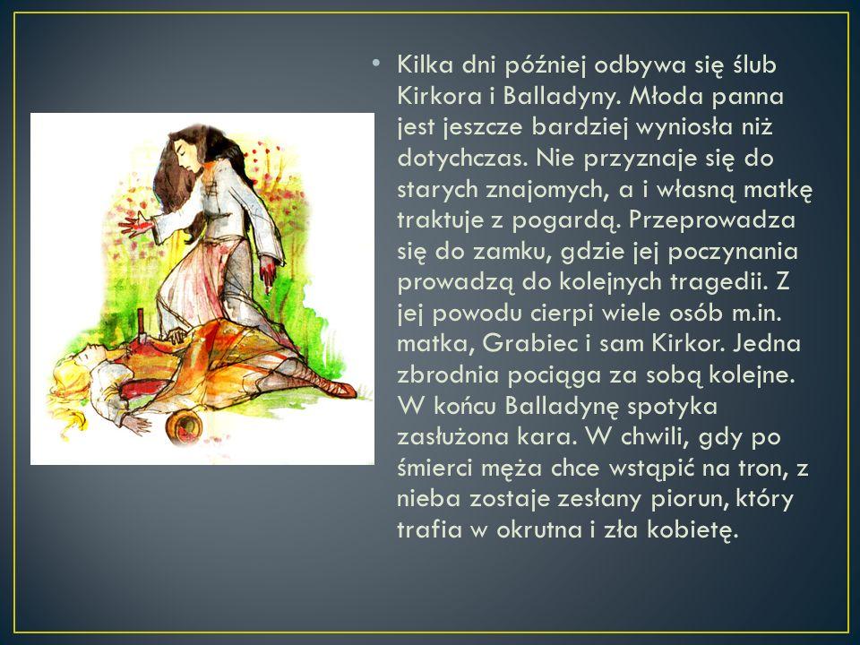 Kilka dni później odbywa się ślub Kirkora i Balladyny. Młoda panna jest jeszcze bardziej wyniosła niż dotychczas. Nie przyznaje się do starych znajomy