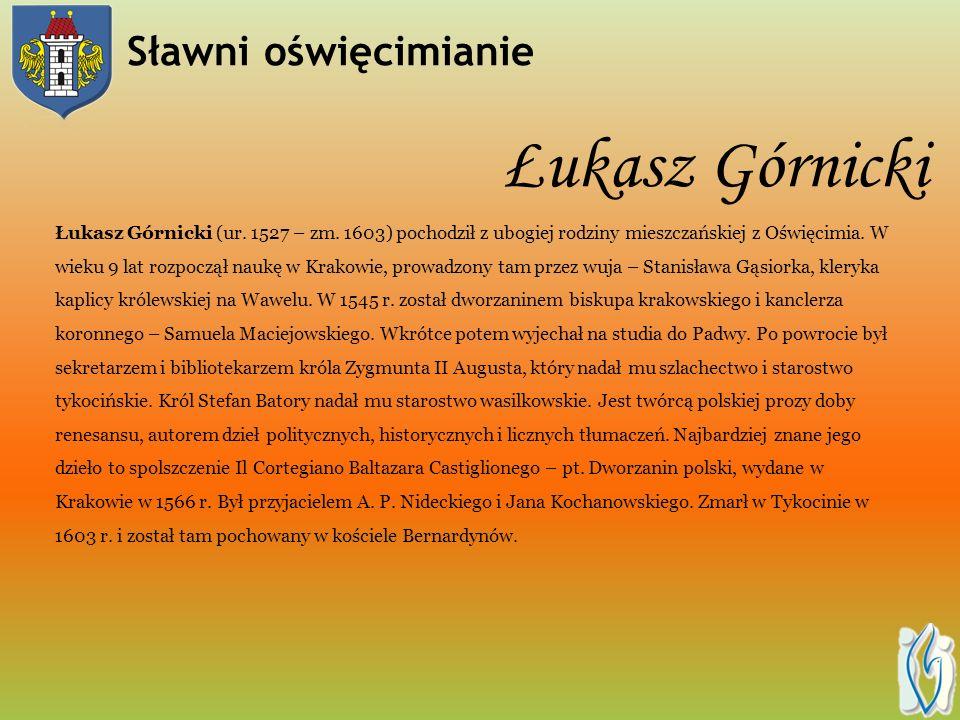 Andrzej Patrycy Nidecki Andrzej Patrycy Nidecki (ur. 1522 – zm. 1587), urodzony w Oświęcimiu, tutaj rozpoczął naukę, a następnie kształcił się w Krako