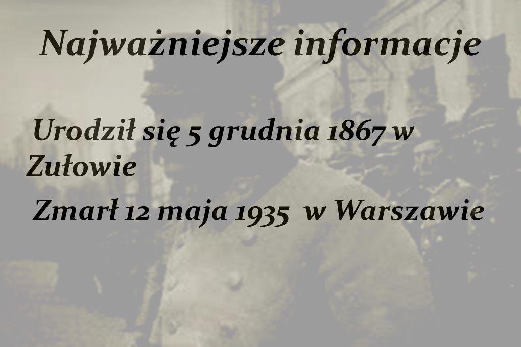 Najważniejsze informacje Urodził się 5 grudnia 1867 w Zułowie Zmarł 12 maja 1935 w Warszawie