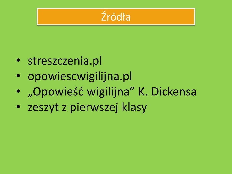 streszczenia.pl opowiescwigilijna.pl Opowieść wigilijna K. Dickensa zeszyt z pierwszej klasy Źródła