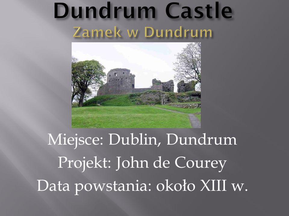 Miejsce: Dublin, Dundrum Projekt: John de Courey Data powstania: około XIII w.