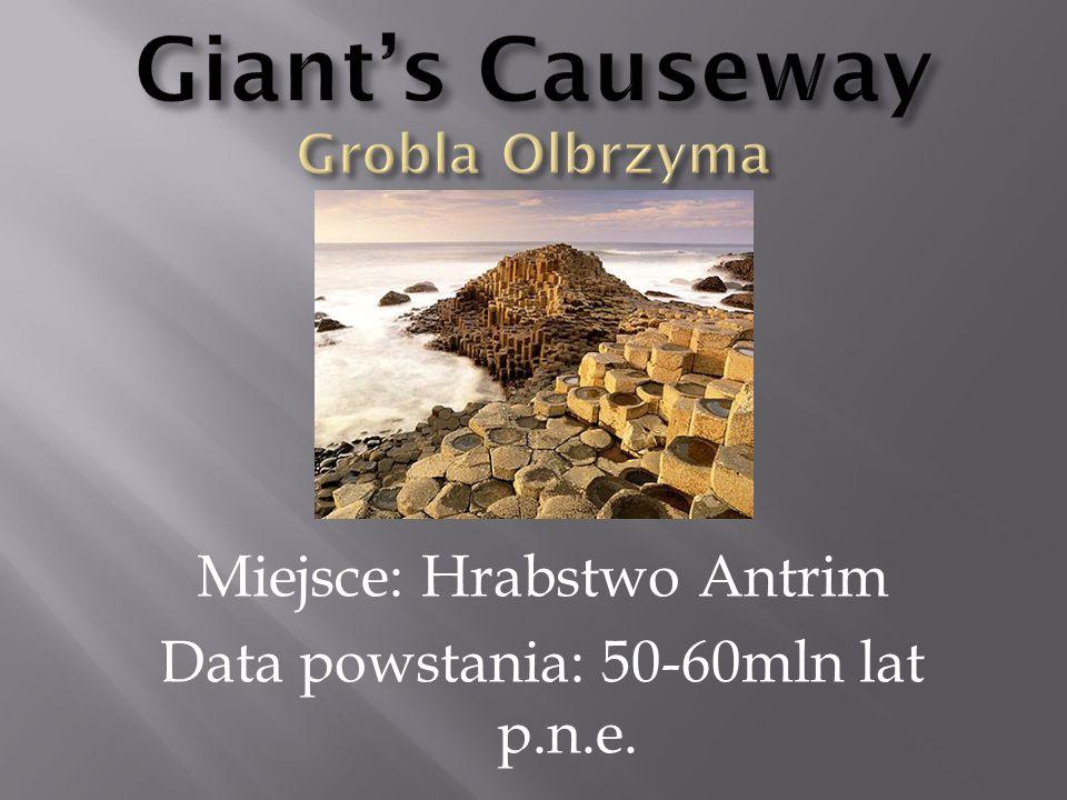 Miejsce: Hrabstwo Antrim Data powstania: 50-60mln lat p.n.e.