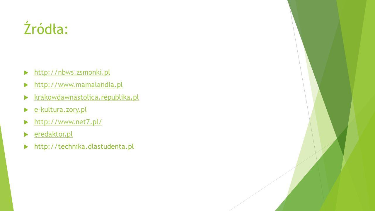 Źródła: http://nbws.zsmonki.pl http://www.mamalandia.pl krakowdawnastolica.republika.pl e-kultura.zory.pl http://www.net7.pl/ eredaktor.pl http://tech