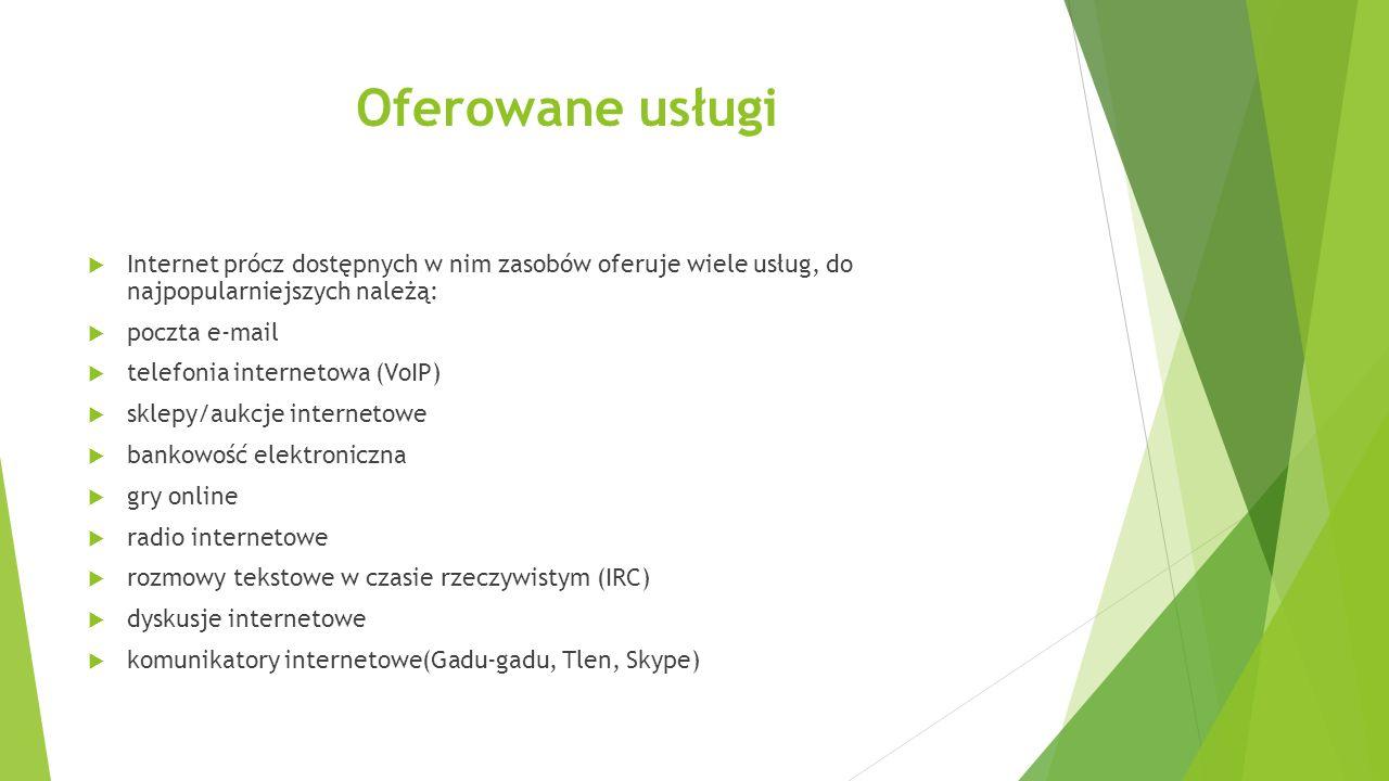 Oferowane usługi Internet prócz dostępnych w nim zasobów oferuje wiele usług, do najpopularniejszych należą: poczta e-mail telefonia internetowa (VoIP