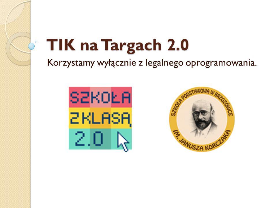 TIK na Targach 2.0 Korzystamy wyłącznie z legalnego oprogramowania.