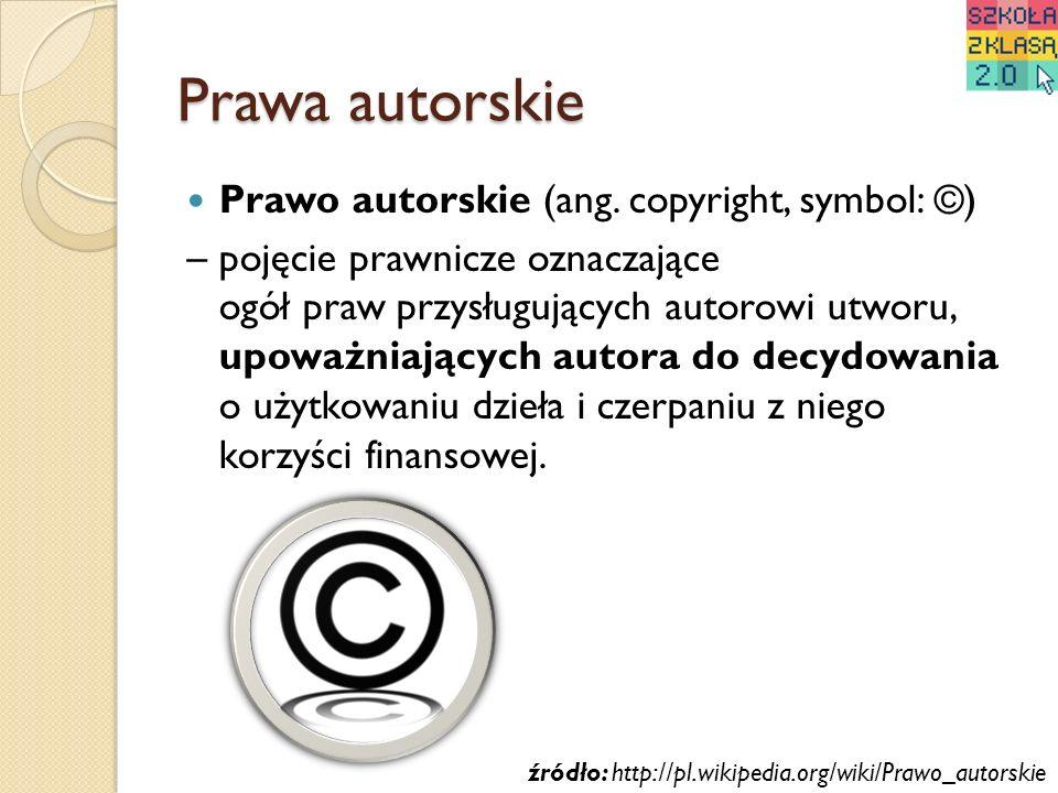 Prawa autorskie Prawo autorskie (ang. copyright, symbol: ©) – pojęcie prawnicze oznaczające ogół praw przysługujących autorowi utworu, upoważniających