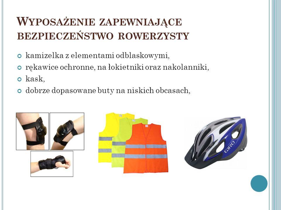 W YPOSAŻENIE ZAPEWNIAJĄCE BEZPIECZEŃSTWO ROWERZYSTY kamizelka z elementami odblaskowymi, rękawice ochronne, na łokietniki oraz nakolanniki, kask, dobr