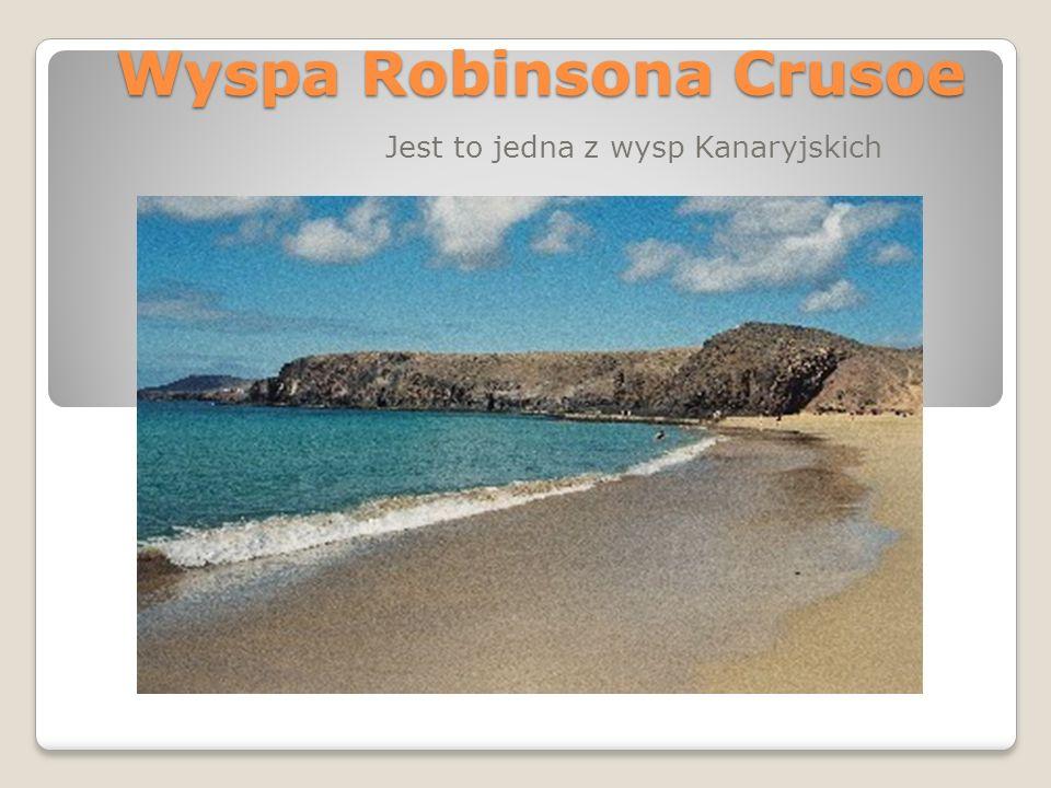 Wyspa Robinsona Crusoe Jest to jedna z wysp Kanaryjskich