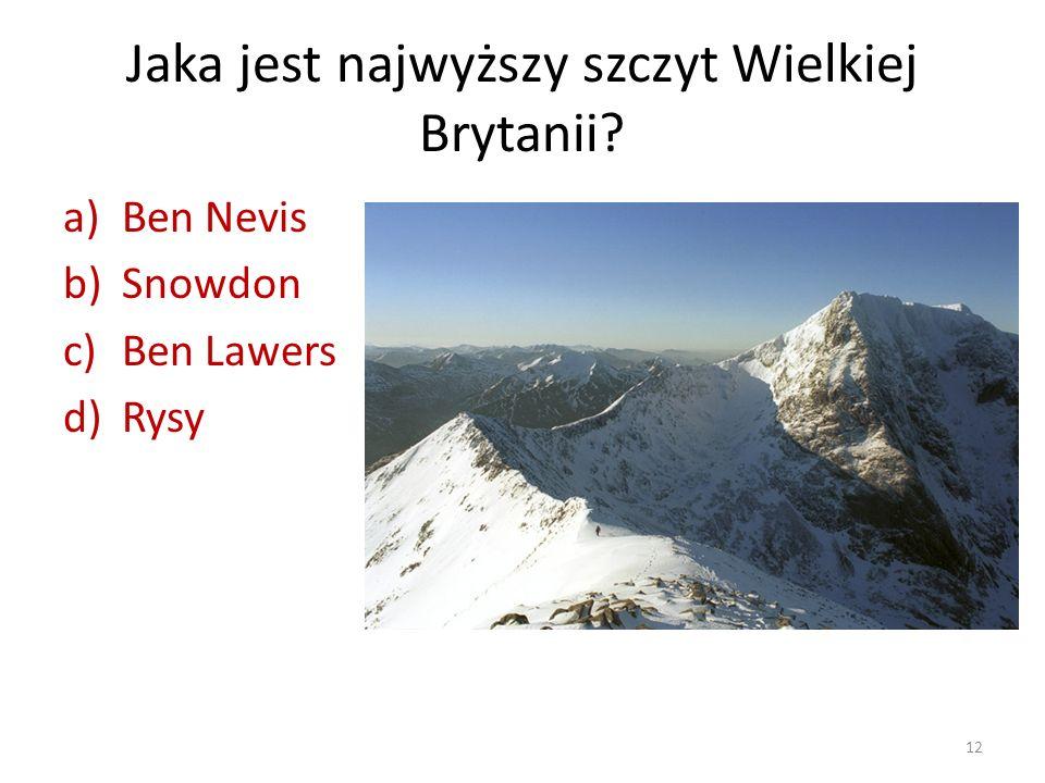 Jaka jest najwyższy szczyt Wielkiej Brytanii? a)Ben Nevis b)Snowdon c)Ben Lawers d)Rysy 12