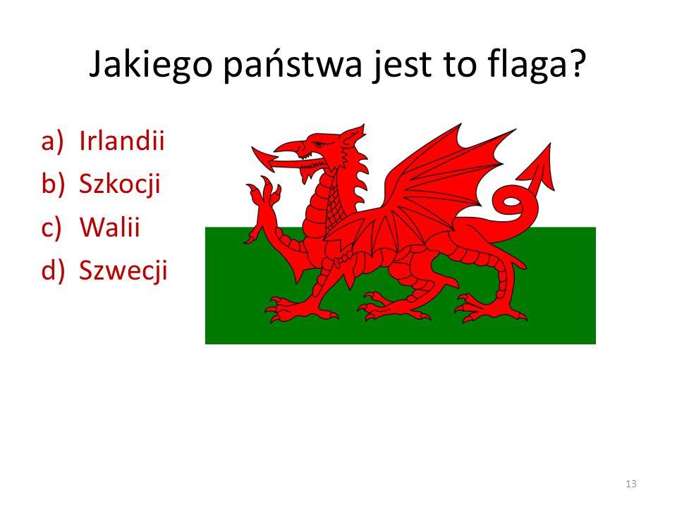Jakiego państwa jest to flaga? a)Irlandii b)Szkocji c)Walii d)Szwecji 13