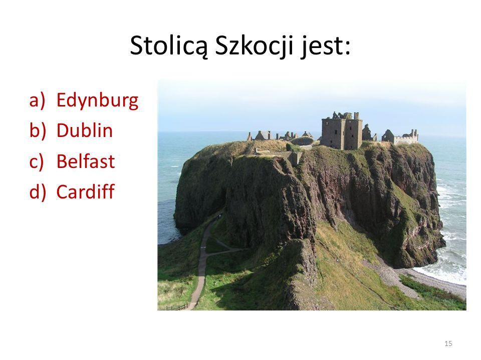 Stolicą Szkocji jest: a)Edynburg b)Dublin c)Belfast d)Cardiff 15