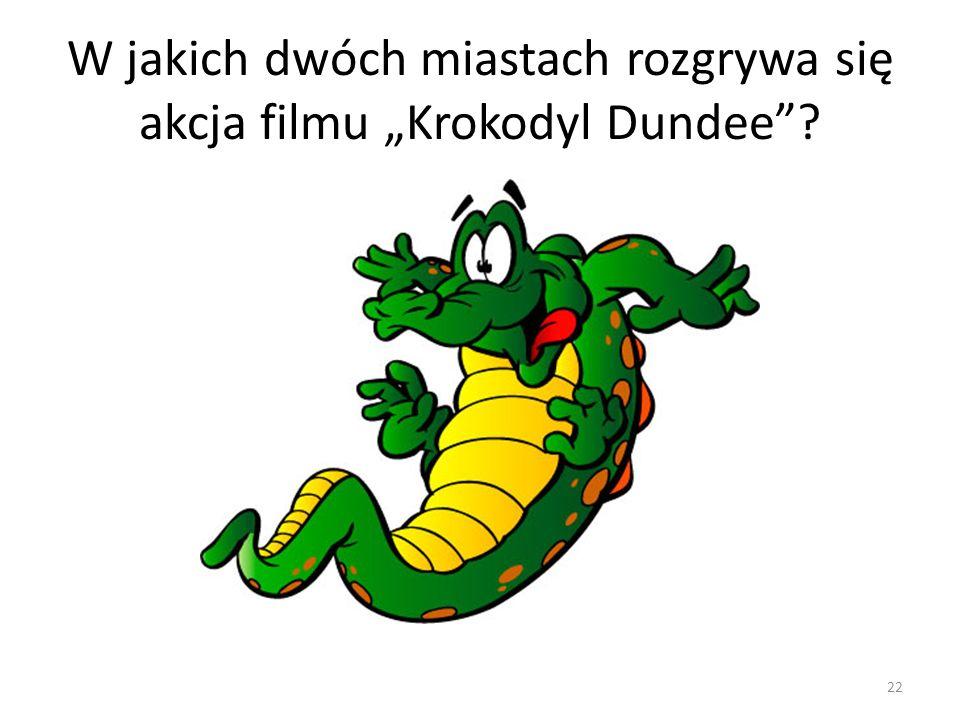W jakich dwóch miastach rozgrywa się akcja filmu Krokodyl Dundee? 22