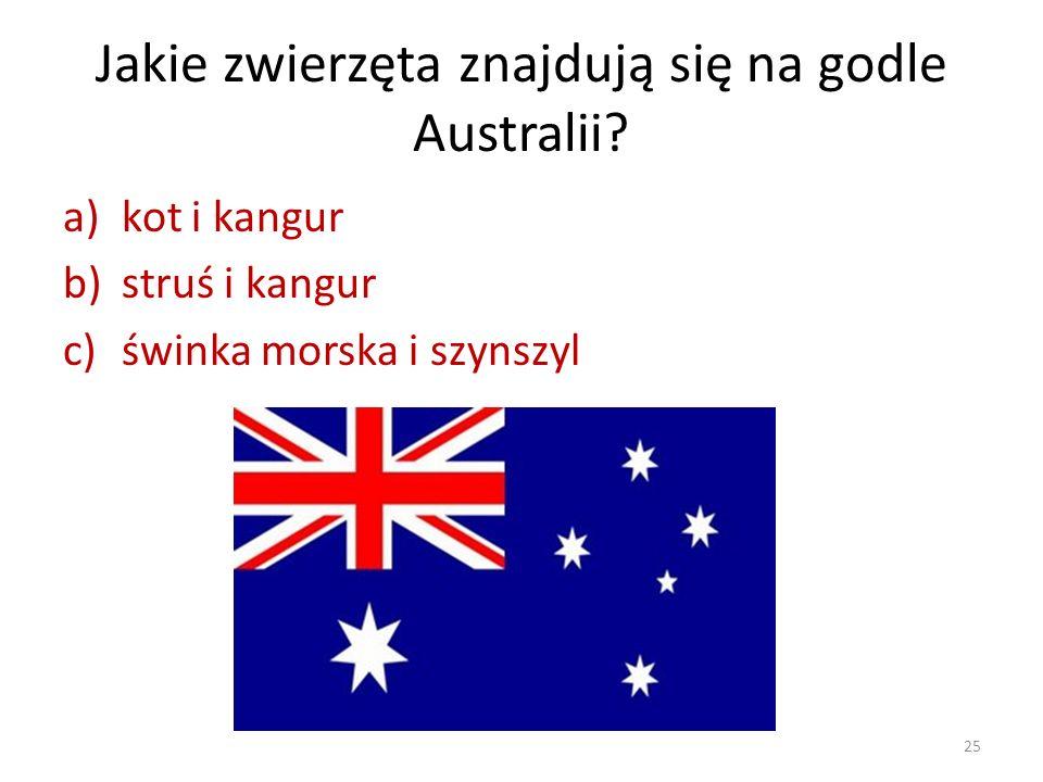 Jakie zwierzęta znajdują się na godle Australii? a)kot i kangur b)struś i kangur c)świnka morska i szynszyl 25