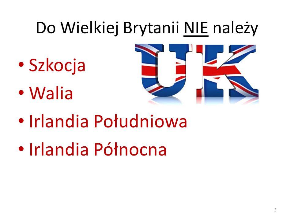 Do Wielkiej Brytanii NIE należy Szkocja Walia Irlandia Południowa Irlandia Północna 3