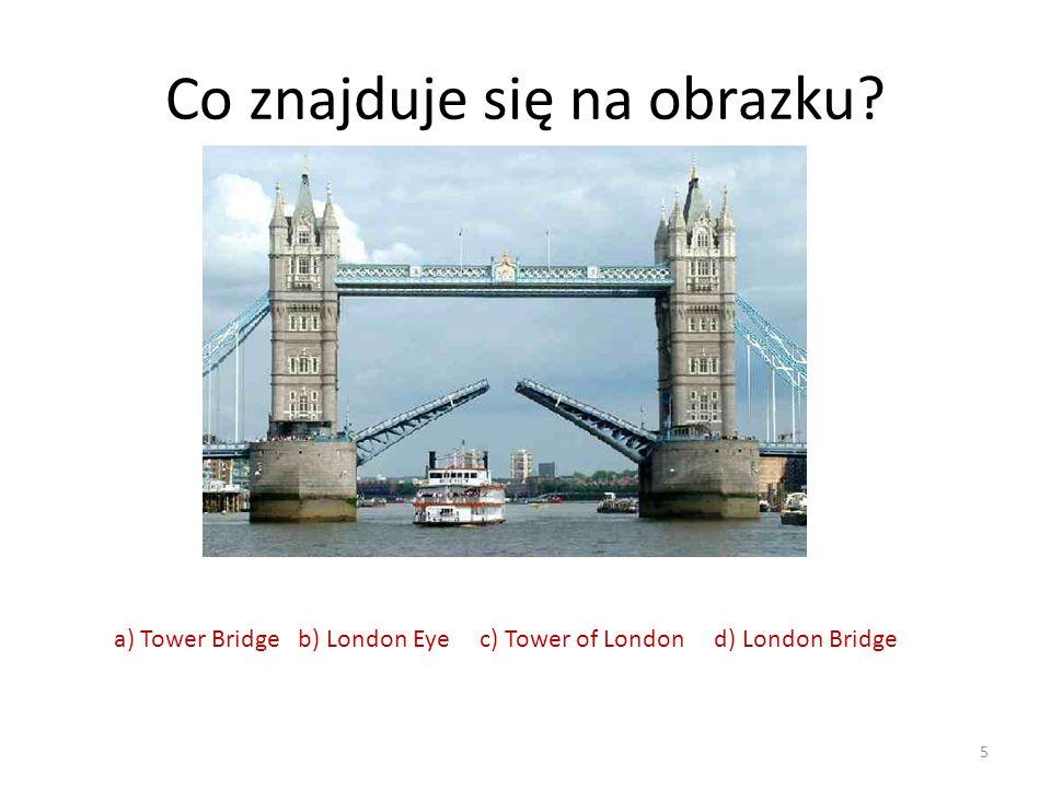 5 a) Tower Bridge b) London Eye c) Tower of London d) London Bridge