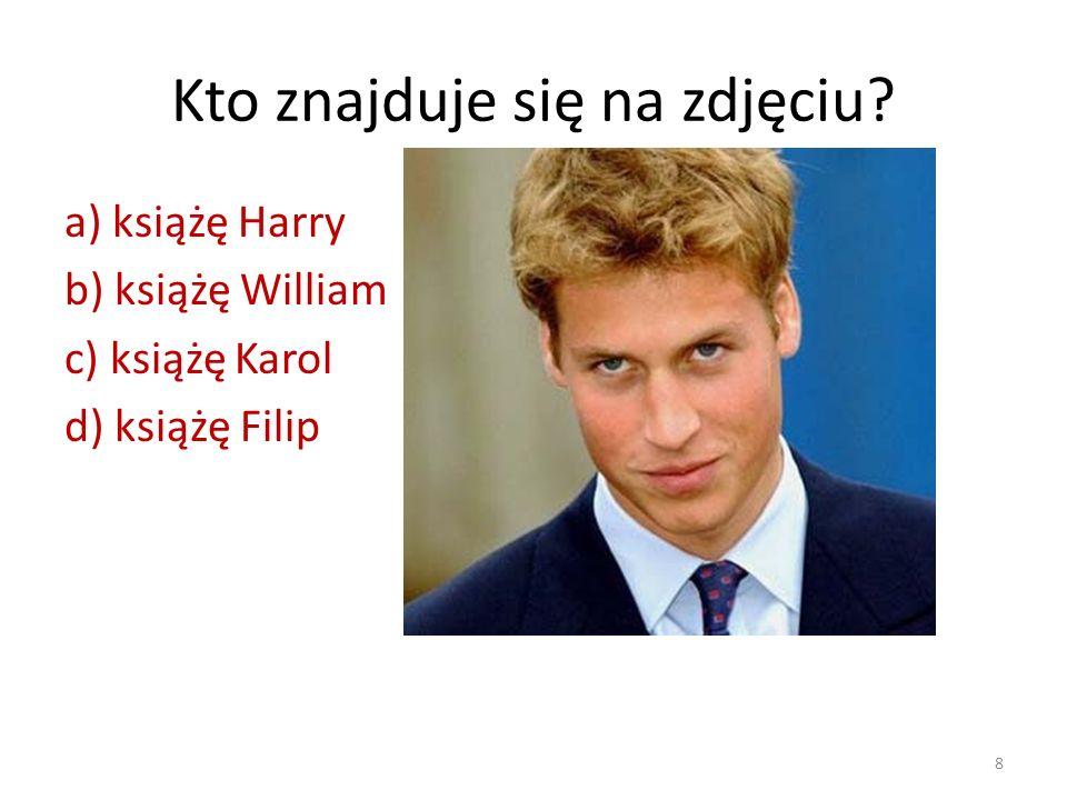 Kto znajduje się na zdjęciu? a) książę Harry b) książę William c) książę Karol d) książę Filip 8