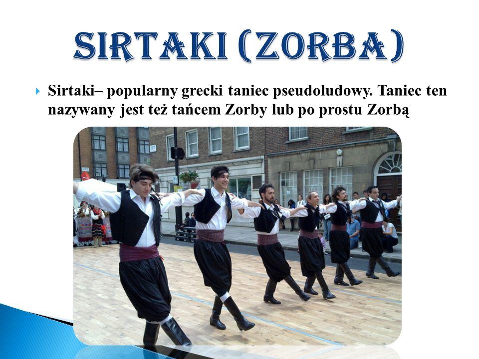 Sirtaki– popularny grecki taniec pseudoludowy. Taniec ten nazywany jest też tańcem Zorby lub po prostu Zorbą