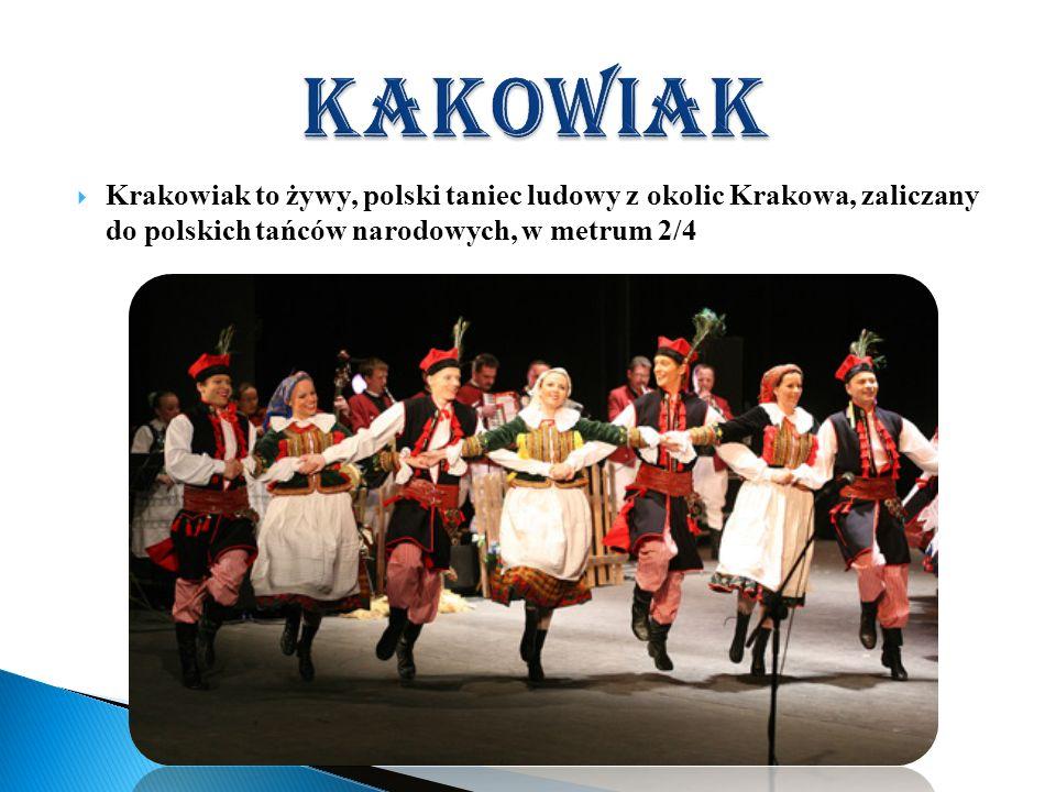 Krakowiak to żywy, polski taniec ludowy z okolic Krakowa, zaliczany do polskich tańców narodowych, w metrum 2/4