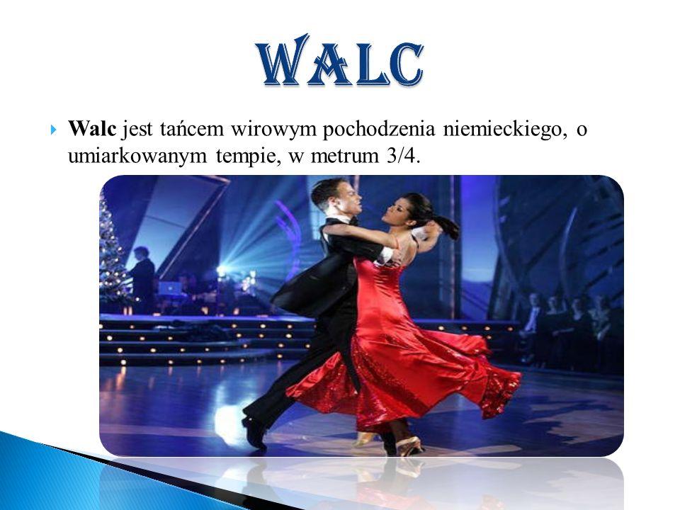 Walc jest tańcem wirowym pochodzenia niemieckiego, o umiarkowanym tempie, w metrum 3/4.