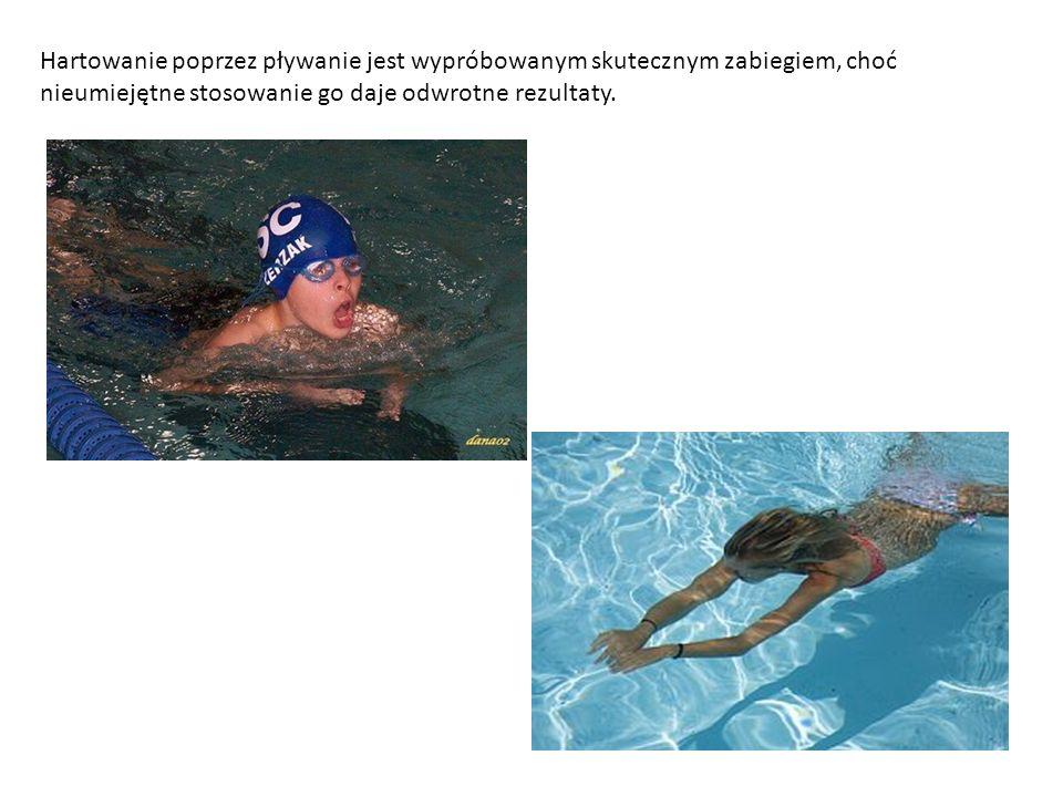 Hartowanie poprzez pływanie jest wypróbowanym skutecznym zabiegiem, choć nieumiejętne stosowanie go daje odwrotne rezultaty.